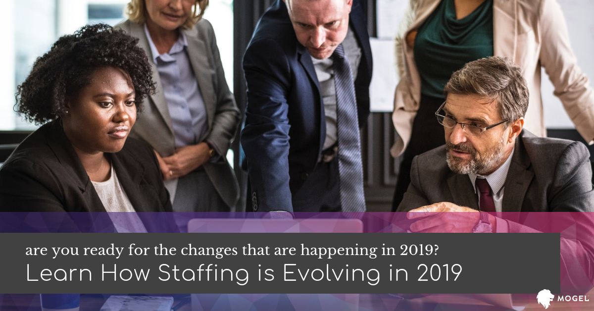 The 4 Biggest Changes for Staffing in 2019